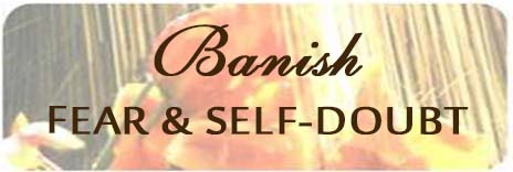 Banish Fear and Self Doubt