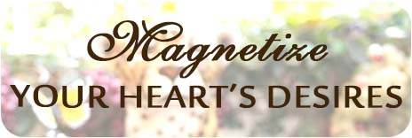 Magnetize Your Heart&#039;s Desires