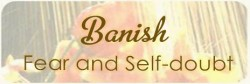 Banish Fear and Self-doubt