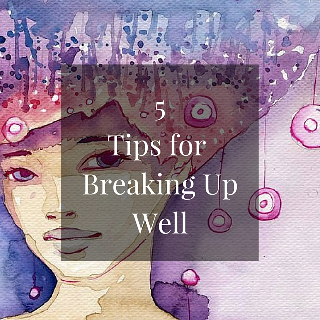 5 Tips for Breaking Up Well