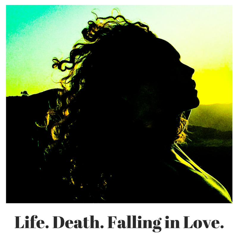 Life. Death. Falling in love.