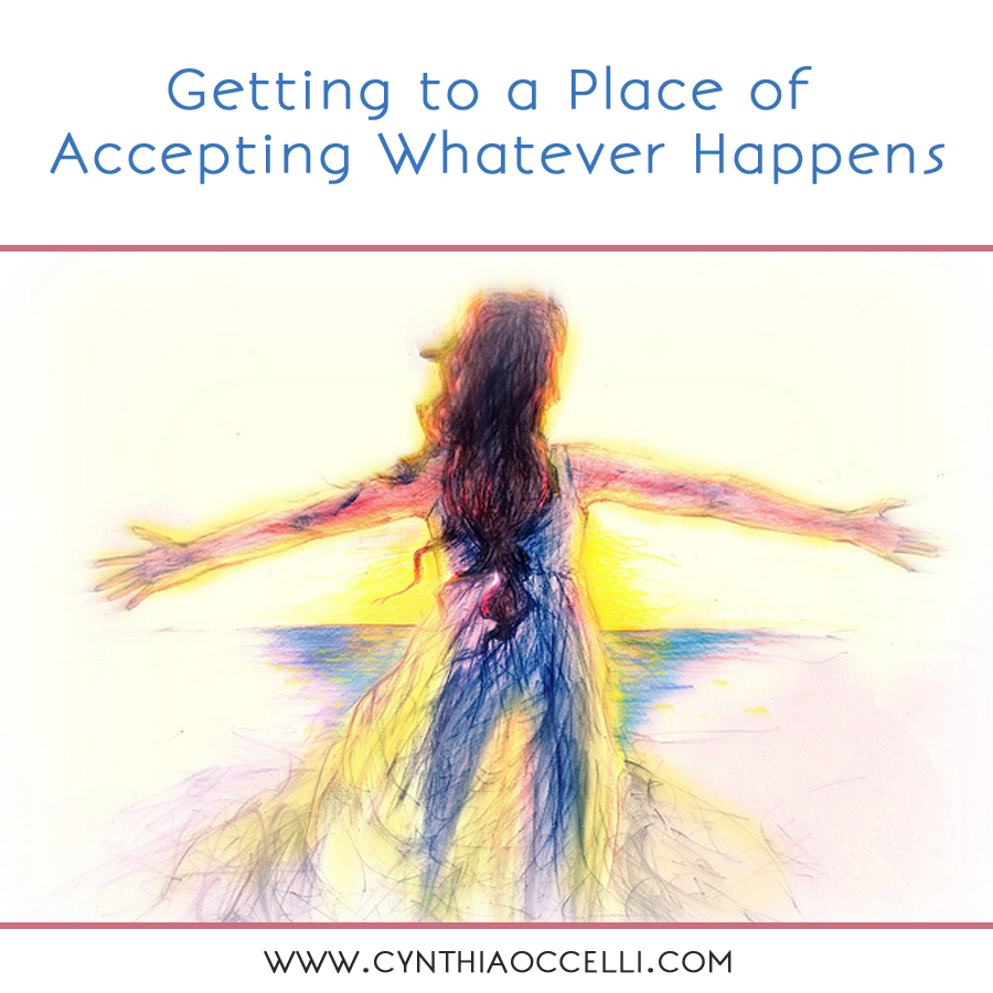 Getting to a Place of Accepting Whatever Happens