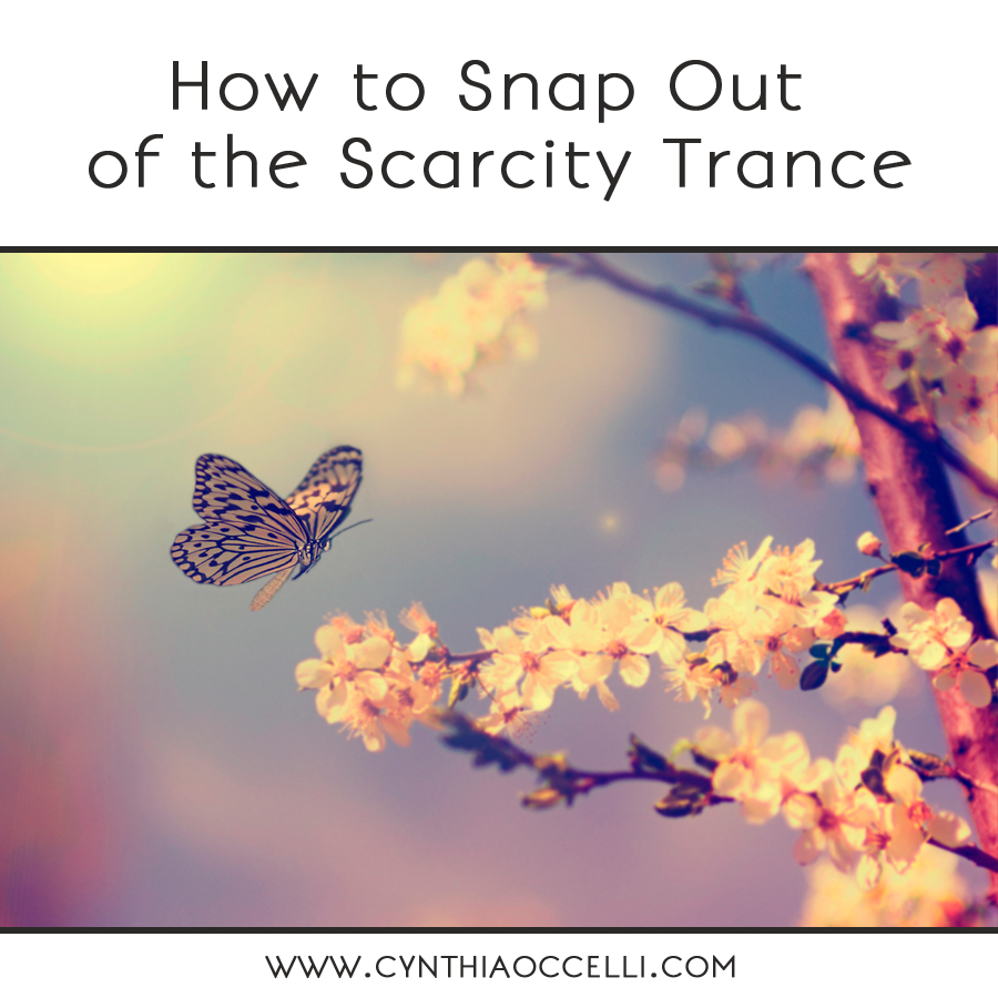 How to snap out of the scarcity trance