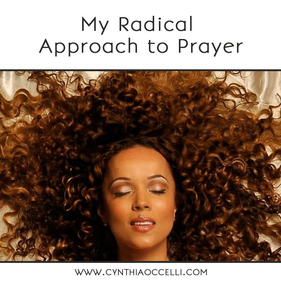 My Radical Approach to Prayer