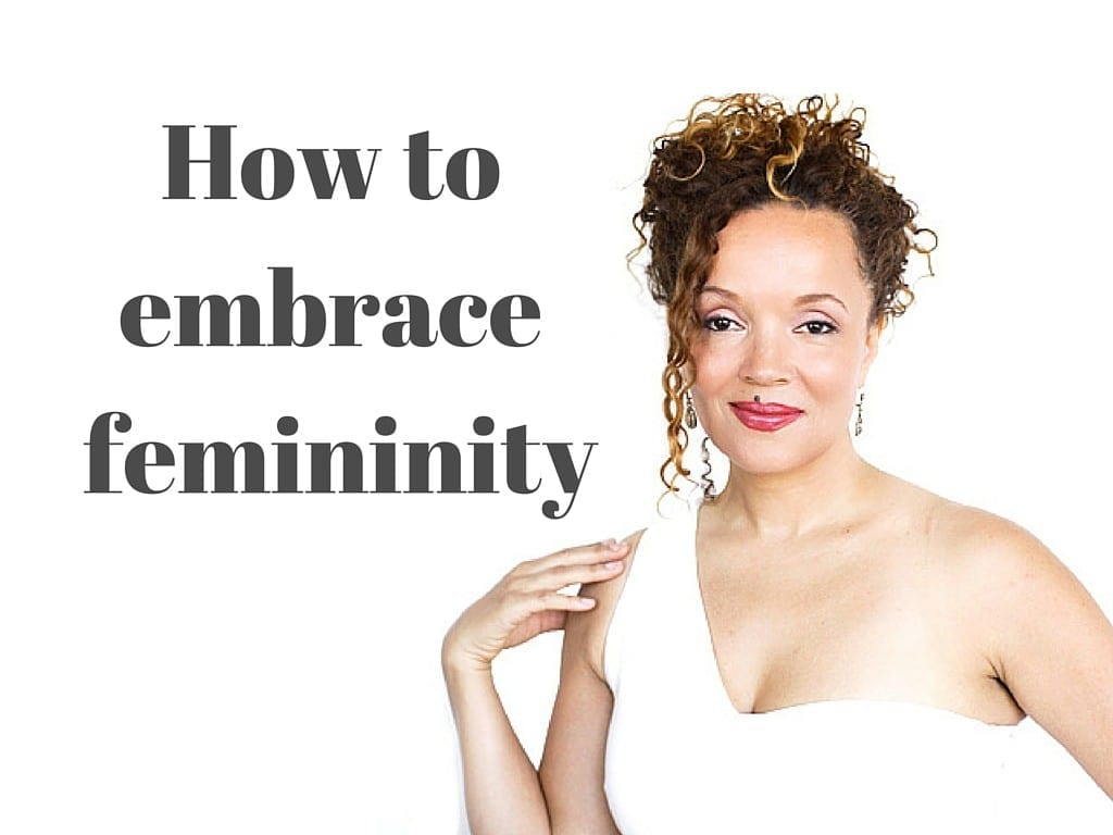 How to embrace femininity