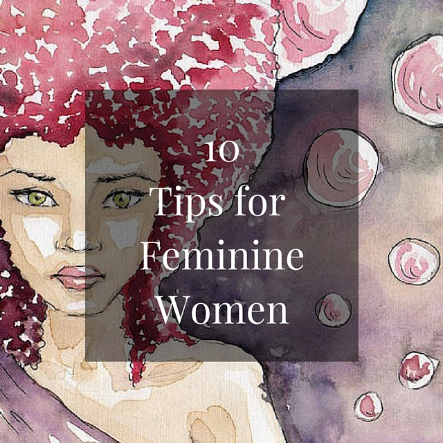 LIFE 020: 10 Tips for Feminine Women