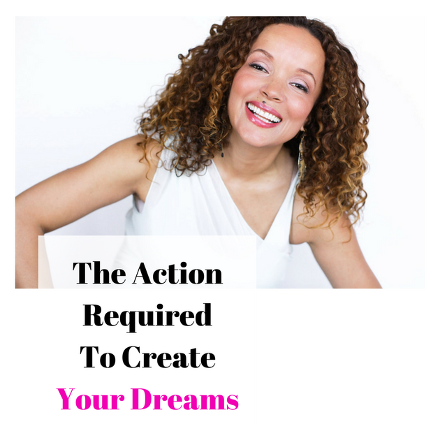 LIFE 030: The Action Required to Create Your Dreams