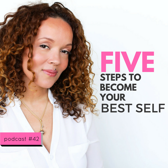 LIFE 42: 5 Steps to Become Your Best Self