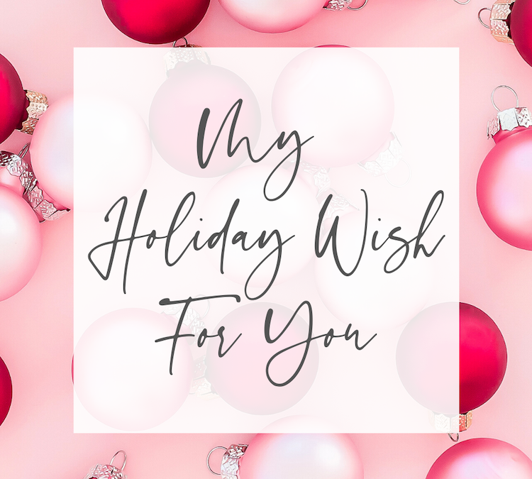 My Holiday Wish for You