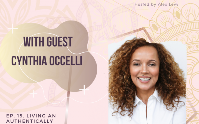 Living An Awesomely Authentic Life With Guest: Cynthia Occelli (Me!)