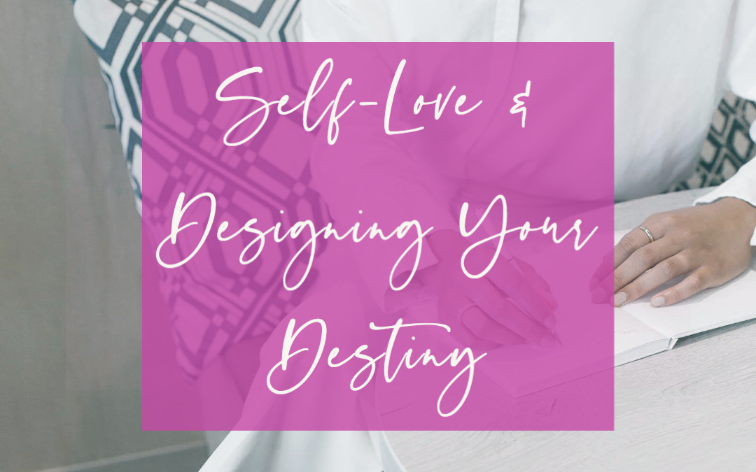 LIFE 074: Self-Love and Designing Your Destiny