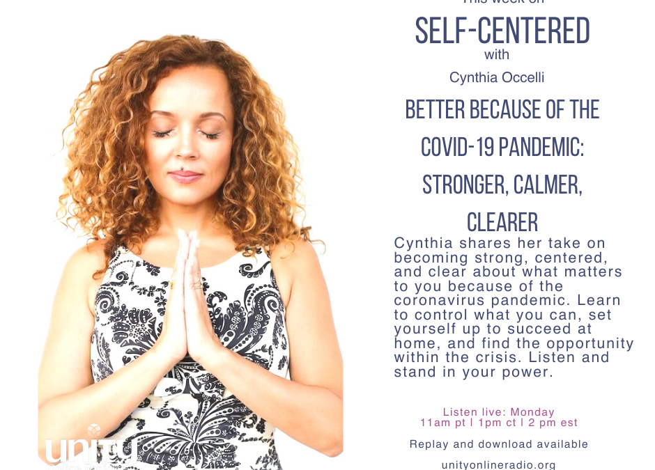 Self-Centered: Better Because of the COVID-19 Pandemic: Stronger, Calmer, Clearer