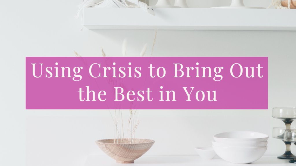Life 080: Using Crisis to Bring Out the Best in You