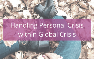 LIFE 085: Handling Personal Crisis within Global Crisis