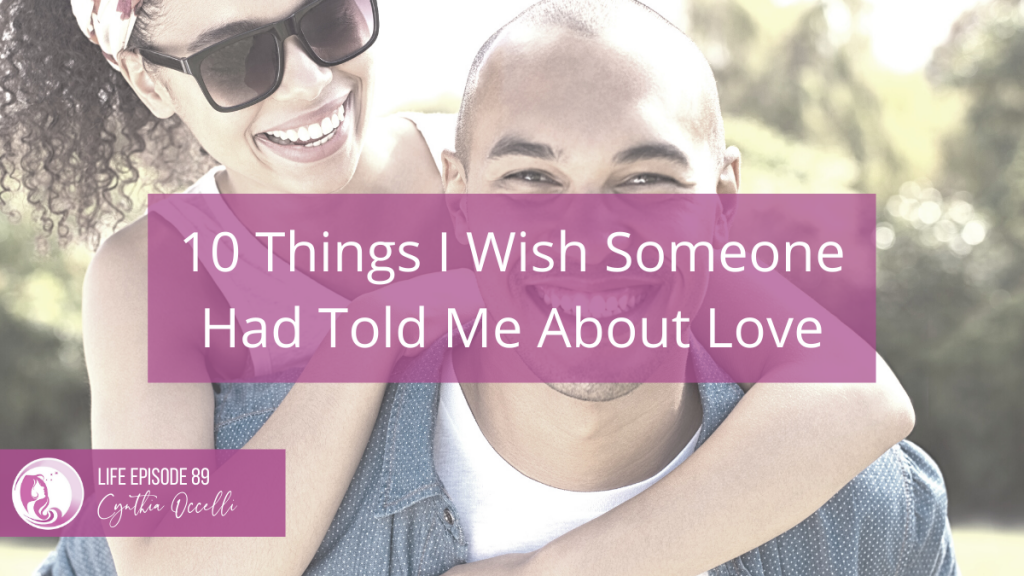 LIFE 89: 10 Things I Wish Someone Had Told Me About Love