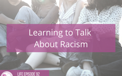 LIFE 092: Learning to Talk About Racism
