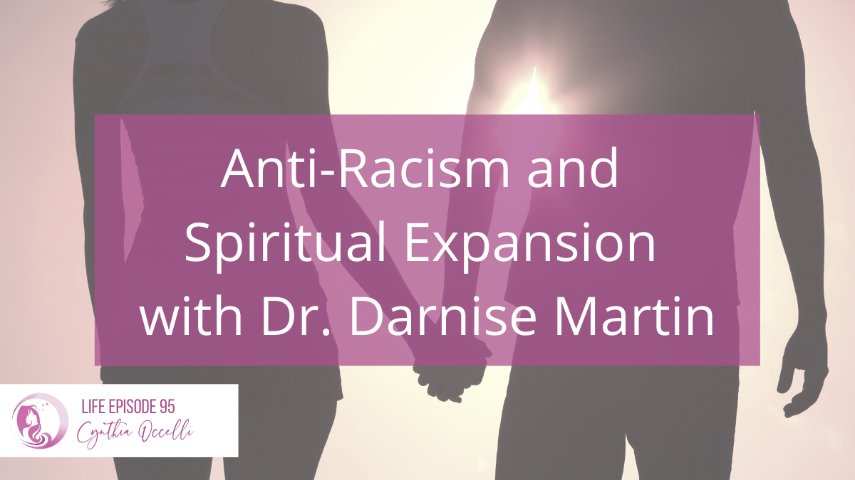 Life 95: Anti-Racism and Spiritual Expansion with Dr. Darnise Martin